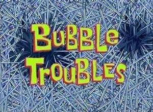 166a Bubble Troubles.jpg
