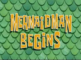 163a Mermaid Man Begins.jpg