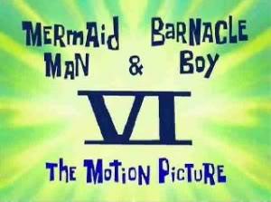 67b Mermaid Man and Barnacle Boy VI- The Motion Picture.jpg