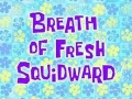 87b Breath Of Fresh Squidward.jpg