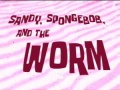 40b Sandy, SpongeBob and the Worm.jpg
